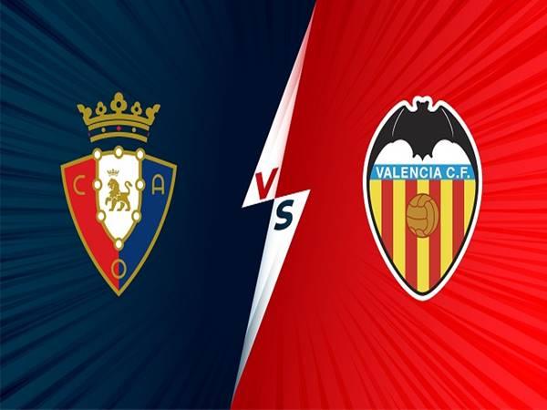 Nhận định kết quả Osasuna vs Valencia 21h15 ngày 12/09/2021